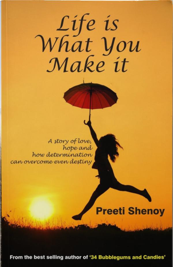 Life is What You Make it - PREETI SHENOY